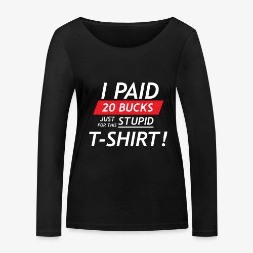Ik betaalde twintig euro voor dit domme shirt - Vrouwen bio shirt met lange mouwen van Stanley & Stella
