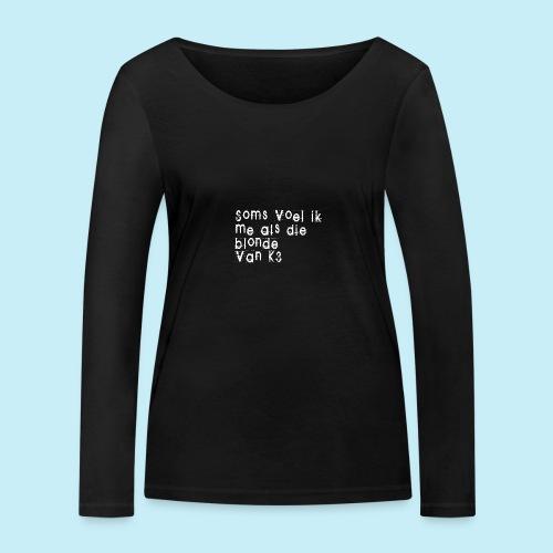 Parfois, je me sens comme cette blonde de K3! - T-shirt manches longues bio Stanley & Stella Femme