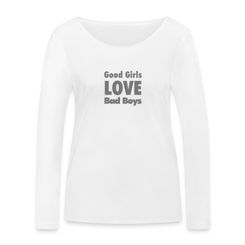 good girls love bad boys - Women's Organic Longsleeve Shirt by Stanley & Stella