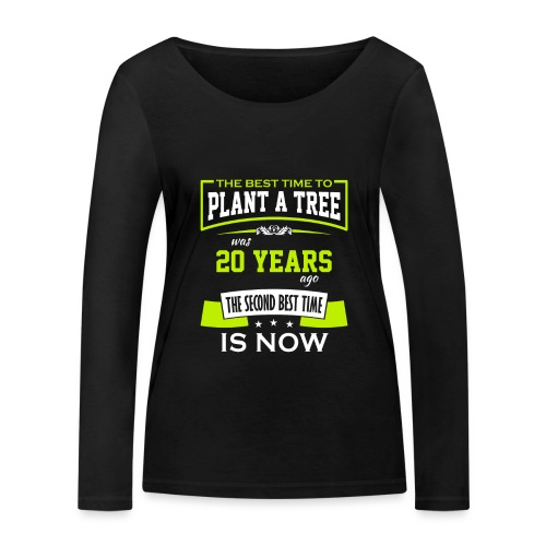 The best time to plant a tree was 20 years ago - Økologisk langermet T-skjorte for kvinner fra Stanley & Stella