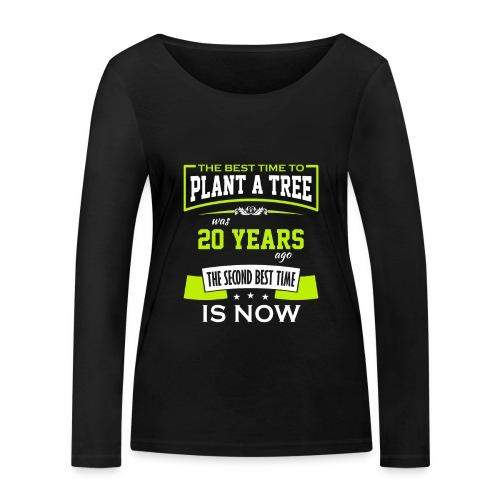 The best time to plant a tree was 20 years ago - Økologisk langermet T-skjorte for kvinner fra Stanley & Stella