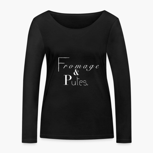 Fromage & putes - T-shirt manches longues bio Stanley & Stella Femme