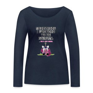 Unipoos - Sometimes I pretend to be normal - Frauen Bio-Langarmshirt von Stanley & Stella