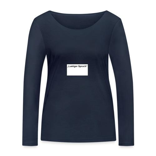 Lustiger Spruch - Frauen Bio-Langarmshirt von Stanley & Stella