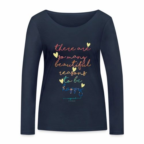 There are so many beautiful reasons to be happy - Women's Organic Longsleeve Shirt by Stanley & Stella