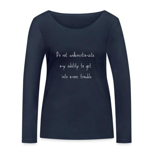 Do not underestimate my ability to get into more t - Vrouwen bio shirt met lange mouwen van Stanley & Stella