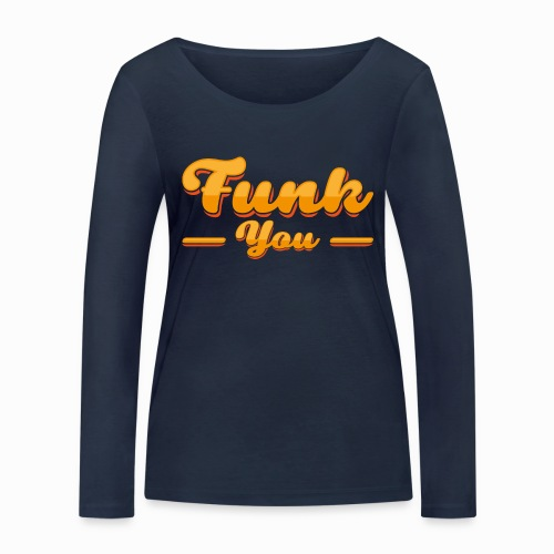 Funk you - Women's Organic Longsleeve Shirt by Stanley & Stella