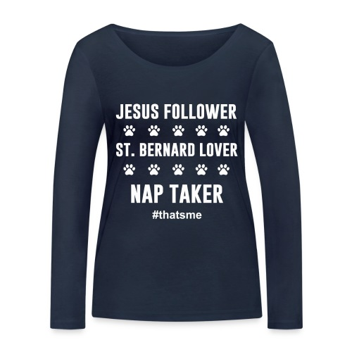 Jesus follower ST. bernard lover nap taker shirt - Women's Organic Longsleeve Shirt by Stanley & Stella