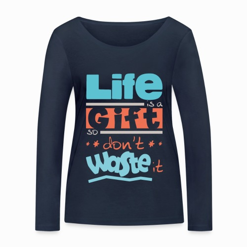 Life is a gift - Women's Organic Longsleeve Shirt by Stanley & Stella