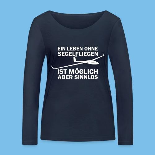 Segelflieger sinnlos Leben Segelflugzeug Geschenk - Frauen Bio-Langarmshirt von Stanley & Stella