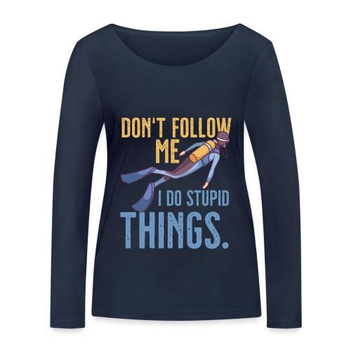 Don't follow me I do stupid things - Frauen Bio-Langarmshirt von Stanley & Stella