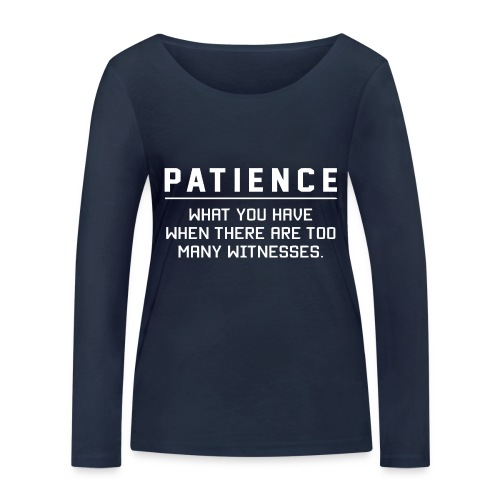 Patience what you have - Women's Organic Longsleeve Shirt by Stanley & Stella