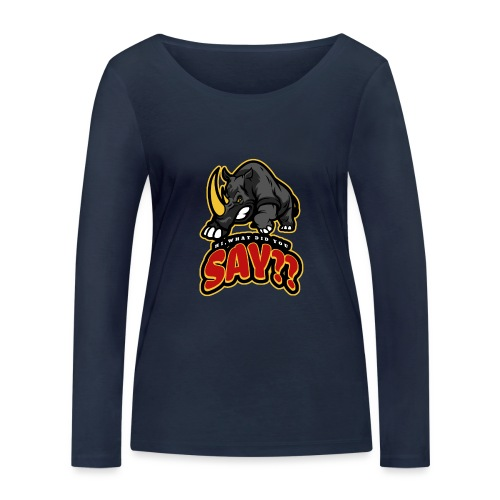 What did you say? grappige t-shirt /boze neushoorn - Vrouwen bio shirt met lange mouwen van Stanley & Stella