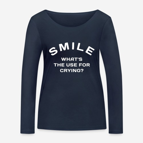 smile happy cry - Frauen Bio-Langarmshirt von Stanley & Stella