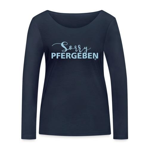 Sorry Pfergeben ! - Frauen Bio-Langarmshirt von Stanley & Stella