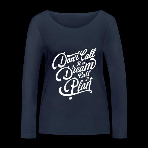 Don t Call it A Dream - Frauen Bio-Langarmshirt von Stanley & Stella