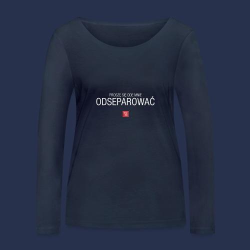 PROSZE SIE ODE MNIE ODSEPAROWAC - napis jasny - Ekologiczna koszulka damska z długim rękawem Stanley & Stella