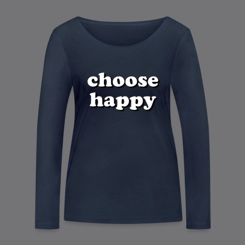 CHOOSE HAPPY Tee Shirts - Women's Organic Longsleeve Shirt by Stanley & Stella