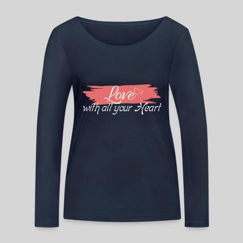 Love with all your Heart - Liebe von ganzem Herzen - Frauen Bio-Langarmshirt von Stanley & Stella