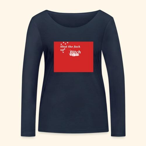 Shut the fuck up bitch - Women's Organic Longsleeve Shirt by Stanley & Stella