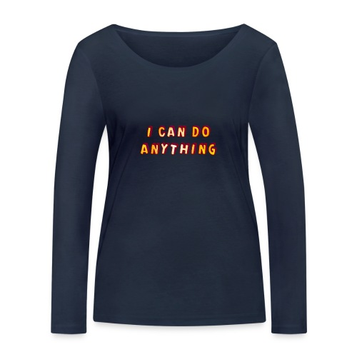 I can do anything - Women's Organic Longsleeve Shirt by Stanley & Stella