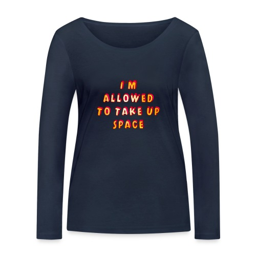 I m allowed to take up space - Women's Organic Longsleeve Shirt by Stanley & Stella