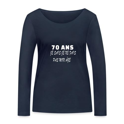 70 ANS je sais je ne fais pas mon âge - T-shirt manches longues bio Stanley & Stella Femme
