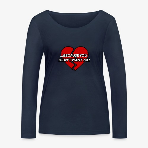 Because You Did not Want Me! - Women's Organic Longsleeve Shirt by Stanley & Stella