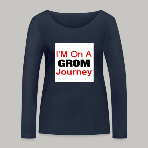 i am on a grom journey - Women's Organic Longsleeve Shirt by Stanley & Stella