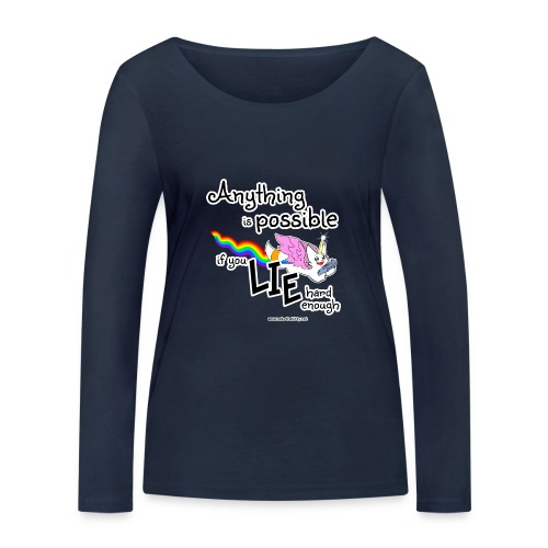 Anything Is Possible if you lie hard enough - Women's Organic Longsleeve Shirt by Stanley & Stella