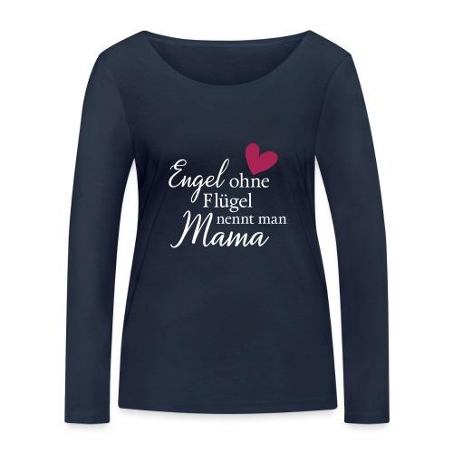 Engel ohne Flügel nennt man Mama - Frauen Bio-Langarmshirt von Stanley & Stella