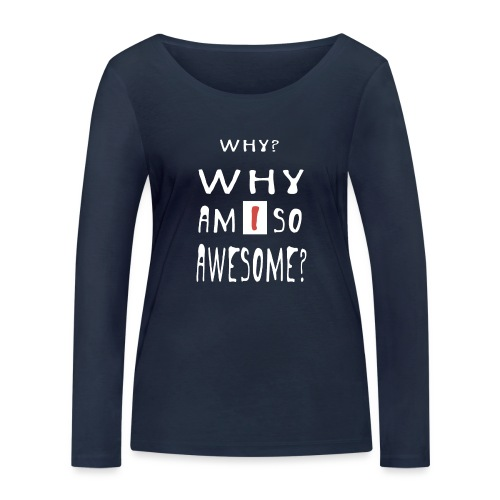 WHY AM I SO AWESOME? - Women's Organic Longsleeve Shirt by Stanley & Stella
