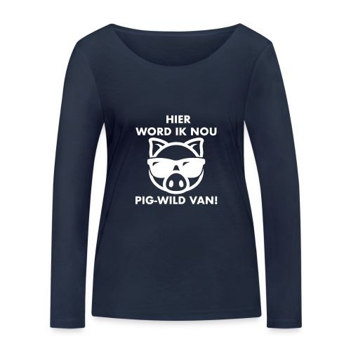Hier word ik nou PIG-WILD VAN! - Vrouwen bio shirt met lange mouwen van Stanley & Stella