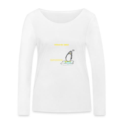 Penguins would be great dancers - Ekologisk långärmad T-shirt dam från Stanley & Stella