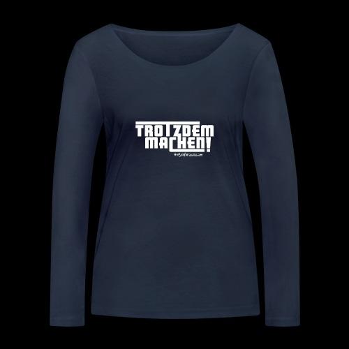 Trotzdem machen ! - Frauen Bio-Langarmshirt von Stanley & Stella