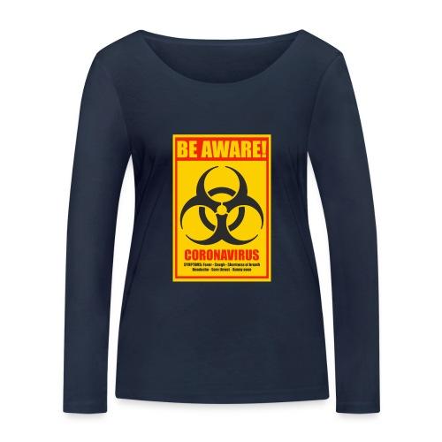 Be aware! Coronavirus biohazard - Women's Organic Longsleeve Shirt by Stanley & Stella