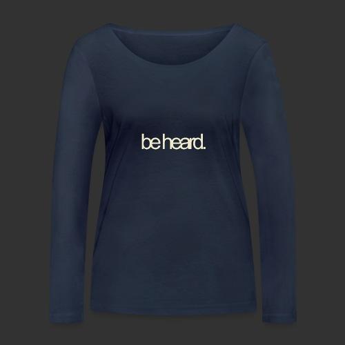 be heard - Vrouwen bio shirt met lange mouwen van Stanley & Stella