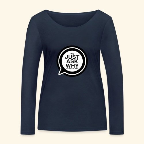 WE JUST ASK WHY - The Vegan Mind - Women's Organic Longsleeve Shirt by Stanley & Stella