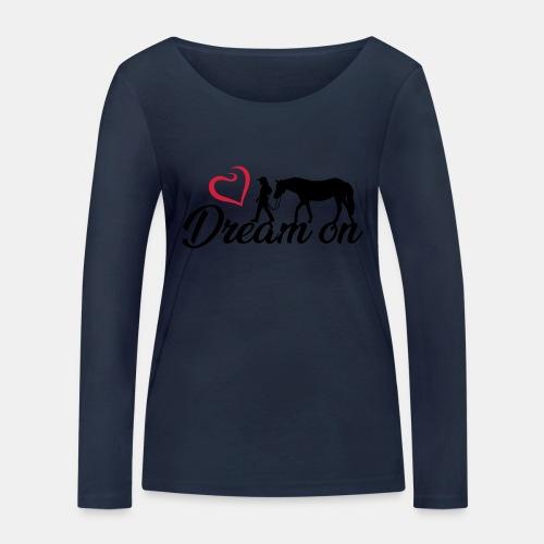 Dream on - Halte an Deinen Träumen fest - Frauen Bio-Langarmshirt von Stanley & Stella