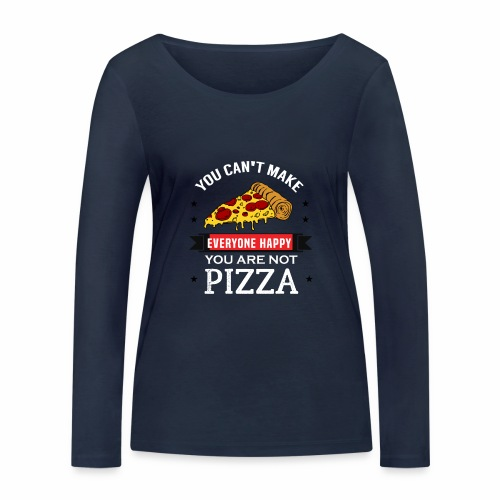 You can't make everyone Happy - You are not Pizza - Frauen Bio-Langarmshirt von Stanley & Stella