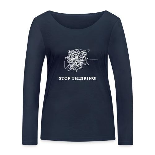 Stop Thinking - Frauen Bio-Langarmshirt von Stanley & Stella