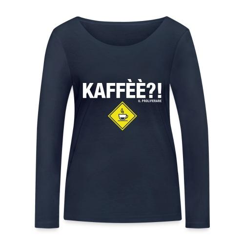 KAFFÈÈ?! by Il Proliferare - Maglietta a manica lunga ecologica da donna di Stanley & Stella