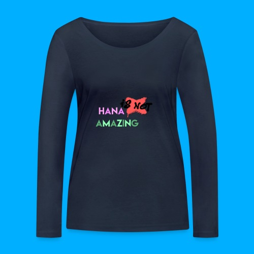Hana Is Not Amazing T-Shirts - Women's Organic Longsleeve Shirt by Stanley & Stella
