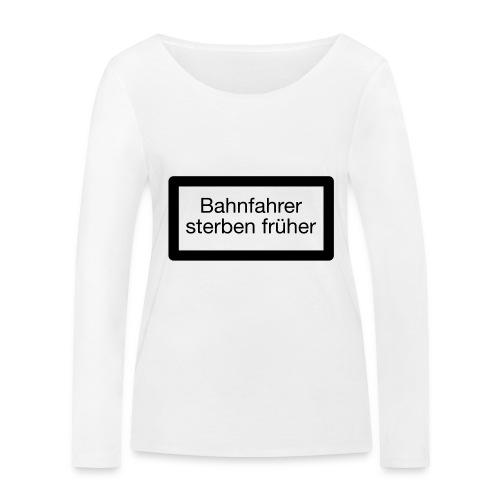 Bahnfahrer sterben früher - Frauen Bio-Langarmshirt von Stanley & Stella