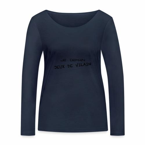 JE ... DEMAIN Jeux de Vilain - T-shirt manches longues bio Stanley & Stella Femme