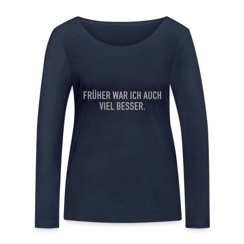 FRÜHER WAR ICH - Frauen Bio-Langarmshirt von Stanley & Stella