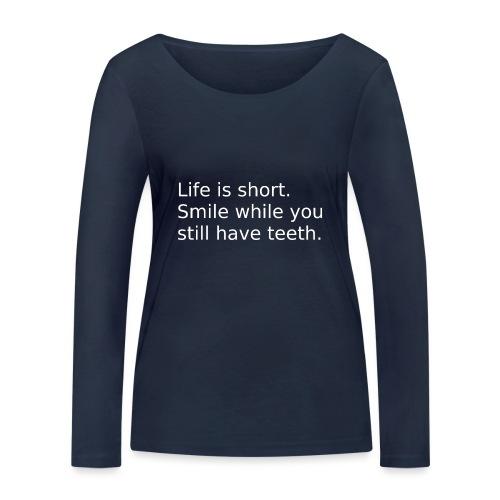 Das Leben ist kurz. Lächle. - Frauen Bio-Langarmshirt von Stanley & Stella