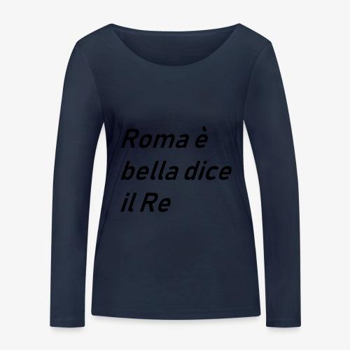 ROMA è bella dice il RE - Maglietta a manica lunga ecologica da donna di Stanley & Stella