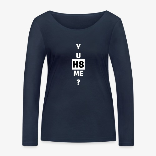 YU H8 ME bright - Women's Organic Longsleeve Shirt by Stanley & Stella