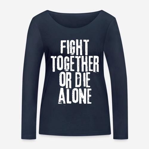 fight together die alone - Frauen Bio-Langarmshirt von Stanley & Stella